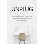 Unplug Spend Less Time In The Digital World